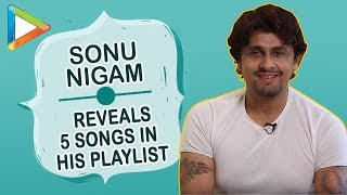 Sonu Nigum REVEALS 5 SONGS which are always in his playlist - HUNGAMA