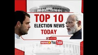 Lok Sabha Elections 2019: PM Narendra Modi vs Rahul Gandhi, BJP vs Congress, Top 10 News - NEWSXLIVE