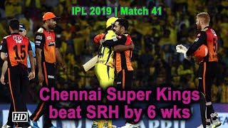 IPL 2019 | Match 41 | CSK beat Sunrisers Hyderabad by 6 wks - IANSINDIA