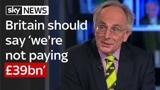 Peter Bone: Britain shouldn't pay £39bn Brexit bill - SKYNEWS