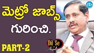 Hyderabad Metro Rail MD NVS Reddy Interview Part#2 || Dil Se With Anjali #615 - IDREAMMOVIES