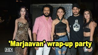 Sidharth, Riteish, Rakulpreet attend 'Marjaavan' wrap-up party - IANSINDIA