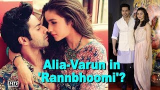 Alia-Varun to ROMANCE once again in 'Rannbhoomi'? - BOLLYWOODCOUNTRY