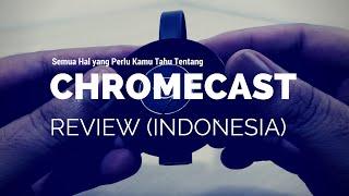 Review Google Chromecast (Indonesia): Semua Hal yang Perlu Kamu Ketahui