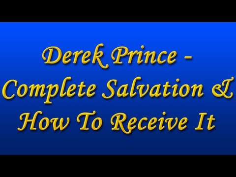 Derek Prince - Complete Salvation & How to Receive It -O2sfA_hPQMk