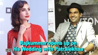 Rajkummar opens up about his Wedding with Patralekhaa - IANSINDIA