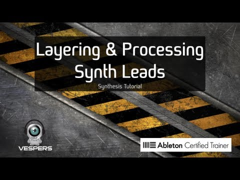 Layering & Processing Nasty Synth Leads