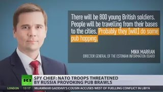 Estonia's spy chief: NATO troops threatened by Russia provoking pub brawls - RUSSIATODAY