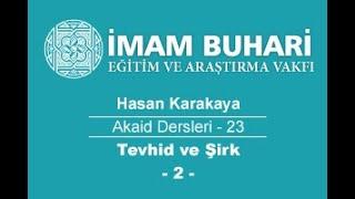Hasan KARAKAYA Hocaefendi-Akaid Dersleri 23: Tevhid ve Şirk-II