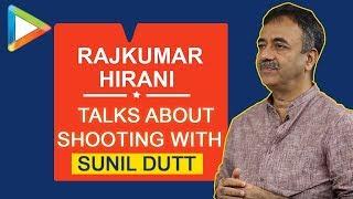 Rajkumar Hirani REVEALS his amazing experience in shooting with Sunil Dutt   Sanju - HUNGAMA