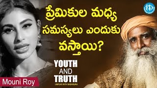 Why Are Girlfriend-Boyfriend Relations Difficult? - Mouni Roy | Youth & Truth | Unplug With Sadhguru - IDREAMMOVIES