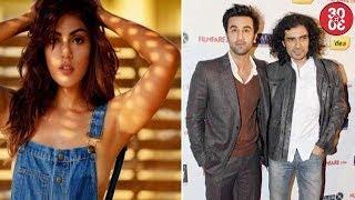 Rhea Worried About Her Career In Bollywood | Ranbir- Imtiaz's Magical Jodi To Reunite Again