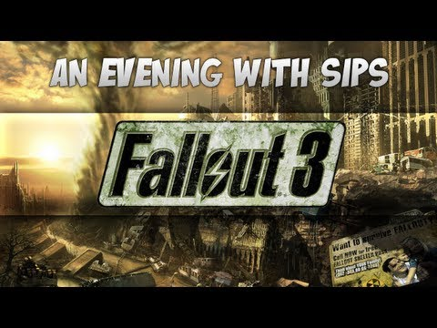 An Evening With Sips - Fallout 3