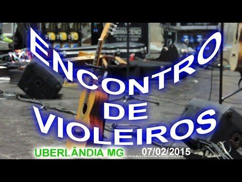 ENCONTRO DE VIOLEIROS   Uberlândia MG   07 02 2015 - (Vídeo de fotos)