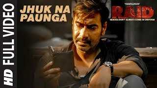 Full Video: Jhuk Na Paunga Song | RAID | Ajay Devgn | Ileana D'Cruz | Papon | Amit Trivedi - TSERIES