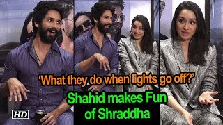 Shahid makes Fun of Shraddha | 'What they like to do when lights go off?' - IANSINDIA