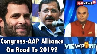 Congress-AAP Alliance On Road To 2019? | Viewpoint | CNN News18 - IBNLIVE