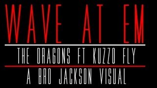 The Dragons ft. Kuzzo Fly - Wave At Em (Music Video)