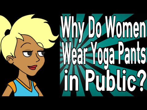 Why Do Women Wear Yoga Pants in Public?
