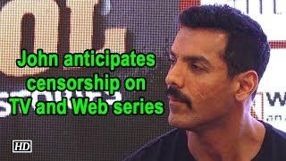 John Abraham anticipates censorship on TV and Web series - BOLLYWOODCOUNTRY
