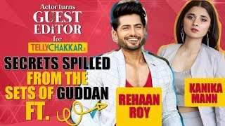 Rehaan Roy and Kanika Mann share some secrets from the sets of Guddan Tumse... | Guest Editor - TELLYCHAKKAR