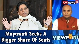 Mayawati Seeks A Bigger Share Of Seats | Viewpoint | CNN News18 - IBNLIVE