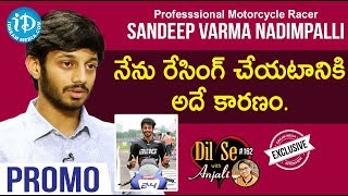 Professsional Motorcycle Racer Sandeep Varma Nadimpalli Interview - Promo || Dil Se With Anjali #162 - IDREAMMOVIES