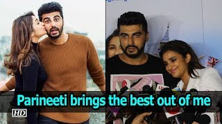 Arjun Kapoor: Parineeti brings the best out of me - IANSLIVE