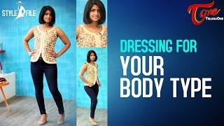 Dressing For Your Body Type | Style File | TeluguOne - TELUGUONE