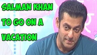 Salman Khan to go on a vacation, Katrina Kaif latest photo shoot & more