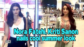 Nora Fatehi, Kriti Sanon nails cool summer look - BOLLYWOODCOUNTRY