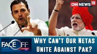 One Week After Pulwama, Politics Rages. Why Can't Our Netas Unite Against Pakistan? | Faceoff - IBNLIVE