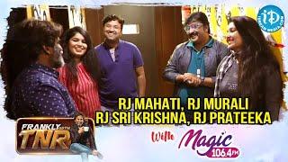 Magic FM RJ's Interview | RJ Mahati | RJ Murali | RJ Sri Krishna | RJ Prateeka | Frankly With TNR - IDREAMMOVIES