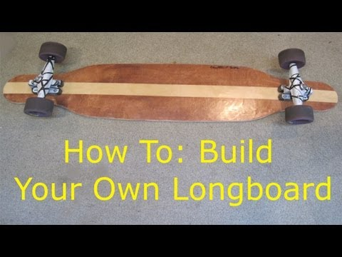 How To: Build a Longboard! -P6tjMWh3Zxw