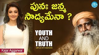 Is Reincarnation Possible? Kajal Aggarwal || Youth And Truth || Unplug With Sadhguru - IDREAMMOVIES