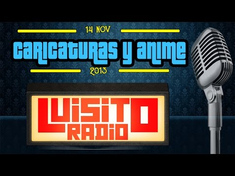 #LuisitoRadio Caricaturas y Anime