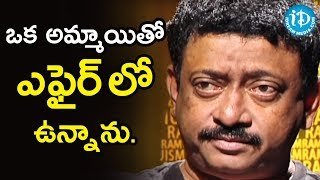 I Am Having An Affair With A Girl - Director Ram Gopal Varma | Ramuism 2nd Dose - IDREAMMOVIES