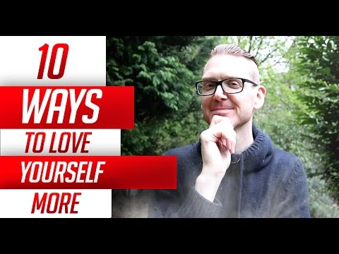 Top 10 Ways To Love Yourself  More And Like Who You Are Now