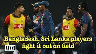 Tri-Series T20: Bangladesh, Sri Lanka players fight it out on field - IANSINDIA