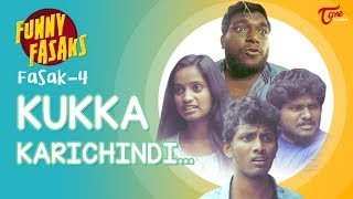 FUNNY FASAKS | Kukka Karichindi..! | FASAK 4 | by Harsha Annavarapu | TeluguOne - TELUGUONE