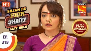 Sajan Re Phir Jhoot Mat Bolo - Ep 318 - Full Episode - 15th August, 2018 - SABTV