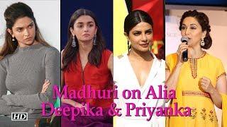 What Madhuri thinks of Alia, Deepika & Priyanka - BOLLYWOODCOUNTRY