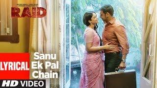 Sanu Ek Pal Chain Lyrical Video | Raid | Ajay Devgn | Ileana D'Cruz | Romantic Song 2018 - TSERIES