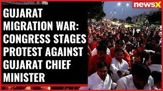Gujarat Migration War: Congress stages protest against Gujarat CM - NEWSXLIVE