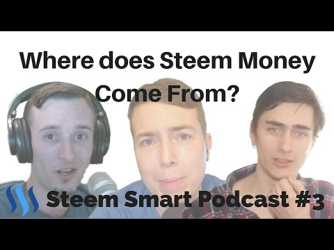 Where does Steem Money Come From? - Steem Smart Podcast Ep. 3