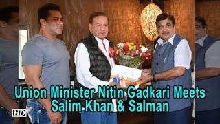 Union Minister Nitin Gadkari Meets Salim Khan & Salman Khan - IANSINDIA