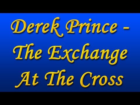 Derek Prince - The Exchange At The Cross