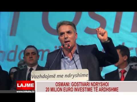 RUFI OSMANI: GOSTIVARI NDRYSHOI, 20 MILION EURO INVESTIME T ARDHSHME