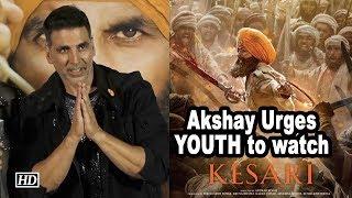 Akshay Kumar Urges YOUTH to watch 'KESARI' - IANSLIVE