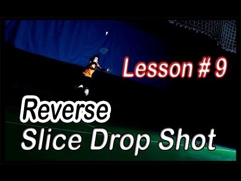 Badminton Lesson # 9 - Reverse Slice Drop Shot (Fake Drop Shot)